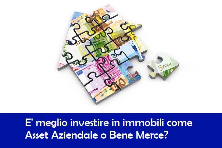 Per fare pianificazione fiscale è meglio investire in immobili come Asset aziendale o Bene merce?